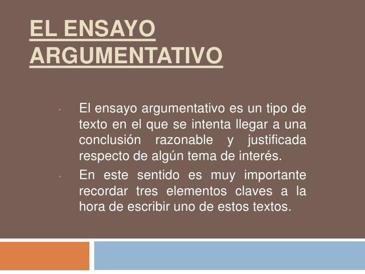 El ensayo argumentativo<br /><ul><li>El ensayo argumentativo es un tipo de texto en el que se intenta llegar a una conclus...