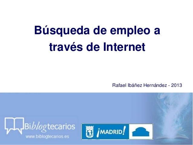 Búsqueda de empleo através de InternetRafael Ibáñez Hernández - 2013