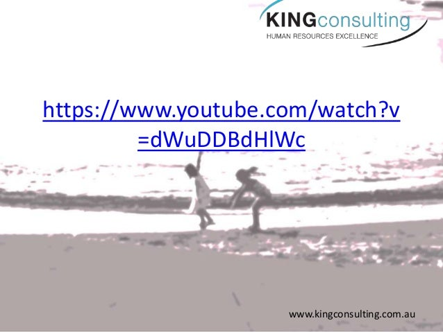 www.kingconsulting.com.au https://www.youtube.com/watch?v =dWuDDBdHlWc