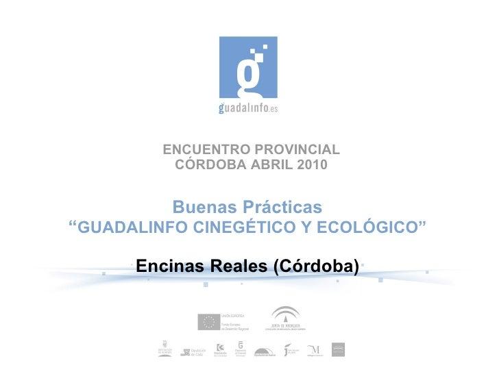 """ENCUENTRO PROVINCIAL CÓRDOBA ABRIL 2010 Buenas Prácticas """" GUADALINFO CINEGÉTICO Y ECOLÓGICO"""" Encinas Reales (Córdoba)"""