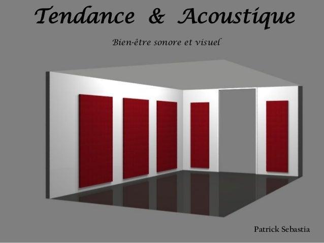 Tendance & Acoustique Patrick Sebastia Bien-être sonore et visuel