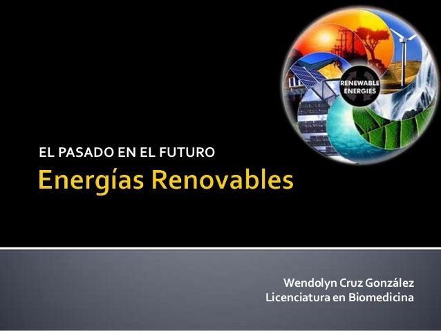 EL PASADO EN EL FUTURO Wendolyn Cruz González Licenciatura en Biomedicina