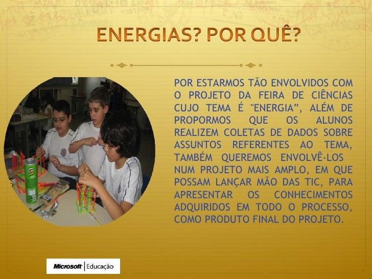 """POR ESTARMOS TÃO ENVOLVIDOS COM O PROJETO DA FEIRA DE CIÊNCIAS CUJO TEMA É """"ENERGIA """" , ALÉM DE PROPORMOS QUE OS ALUN..."""