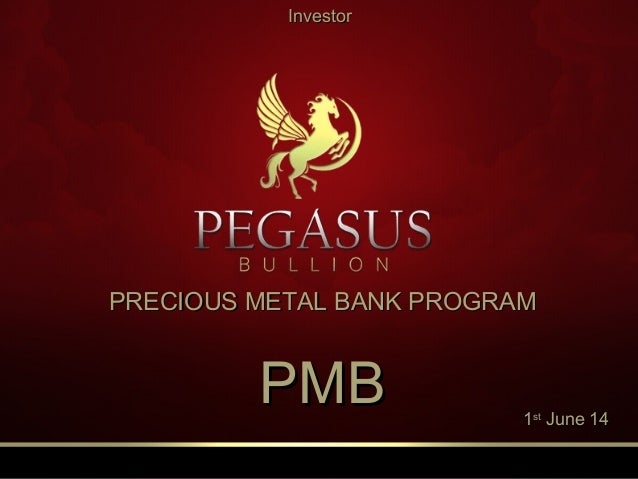 PRECIOUS METAL BANK PROGRAMPRECIOUS METAL BANK PROGRAM PMBPMB InvestorInvestor 11stst June 14June 14