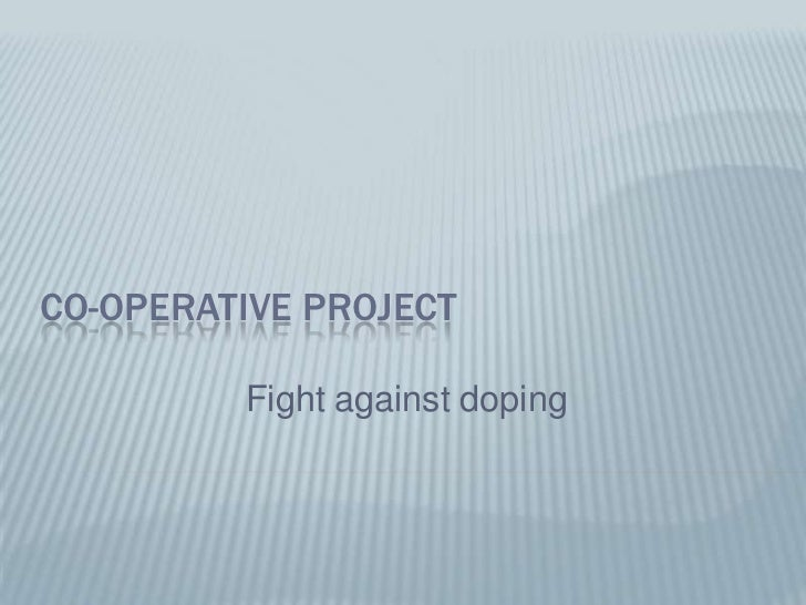 CO-OPERATIVE PROJECT         Fight against doping