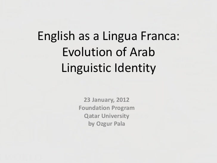 English as a Lingua Franca:     Evolution of Arab    Linguistic Identity         23 January, 2012       Foundation Program...
