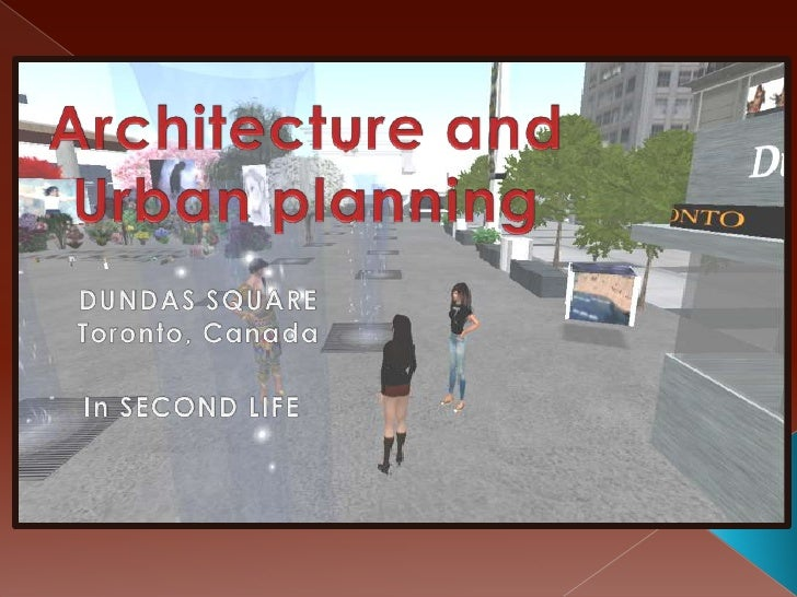Architecture and<br />Urbanplanning<br />DUNDAS SQUARE<br />Toronto, Canada<br />In SECOND LIFE<br />