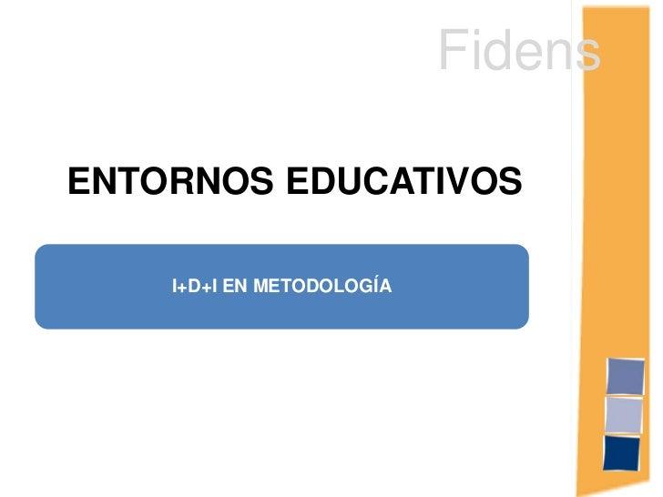 Fidens<br />ENTORNOS EDUCATIVOS<br />