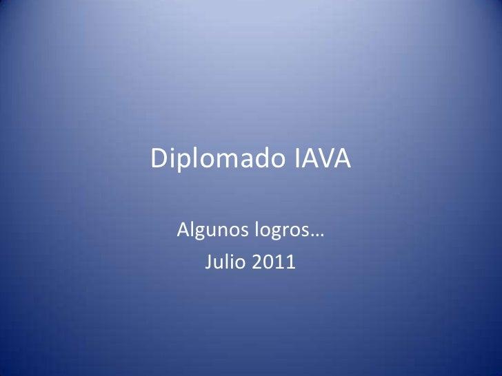 Diplomado IAVA<br />Algunos logros…<br />Julio 2011<br />