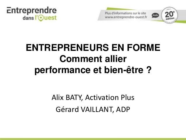 ENTREPRENEURS EN FORME Comment allier performance et bien-être ? Alix BATY, Activation Plus Gérard VAILLANT, ADP