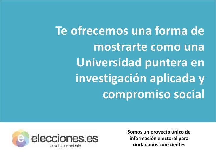 Te ofrecemos que tu Universidad se muestre como puntera en compromiso social e investigación aplicada a los intereses de l...