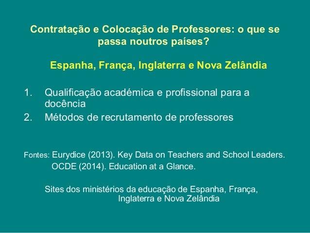 Contratação e Colocação de Professores: o que se passa noutros países? Espanha, França, Inglaterra e Nova Zelândia 1. Qual...
