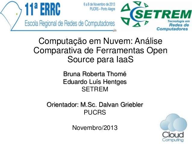 Computação em Nuvem: Análise Comparativa de Ferramentas Open Source para IaaS Bruna Roberta Thomé Eduardo Luís Hentges SET...
