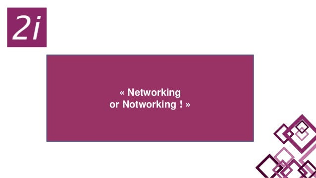 « Networking or Notworking ! »