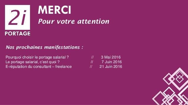 MERCI Pour votre attention Nos prochaines manifestations : Pourquoi choisir le portage salarial ? // 3 Mai 2016 Le portage...