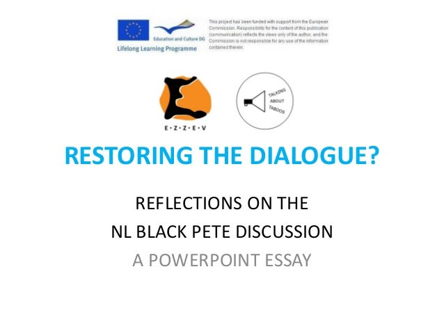 RESTORING THE DIALOGUE? REFLECTIONS ON THE NL BLACK PETE DISCUSSION A POWERPOINT ESSAY