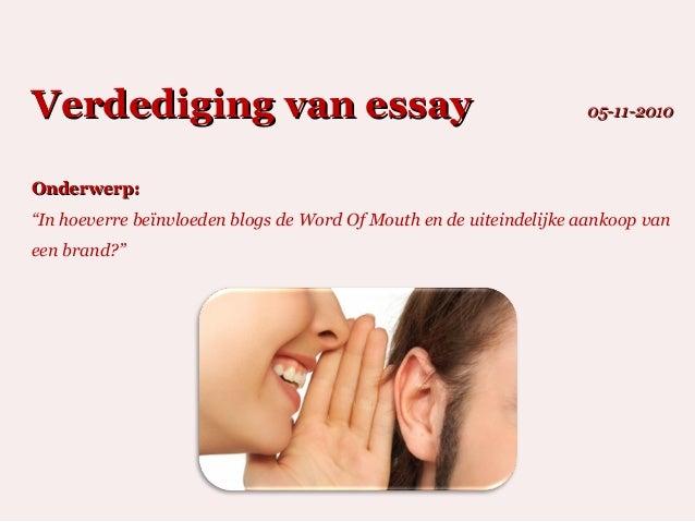 """Verdediging van essayVerdediging van essay 05-11-201005-11-2010 Onderwerp:Onderwerp: """"In hoeverre beïnvloeden blogs de Wor..."""