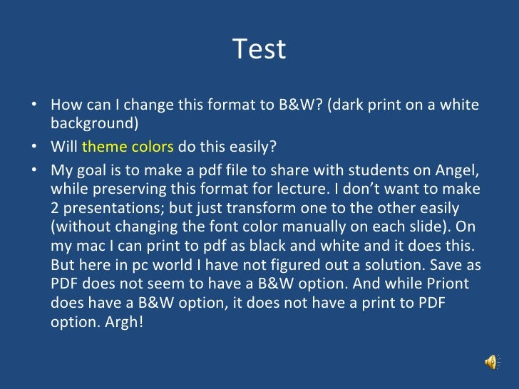 Test <ul><li>How can I change this format to B&W? (dark print on a white background) </li></ul><ul><li>Will  theme colors ...