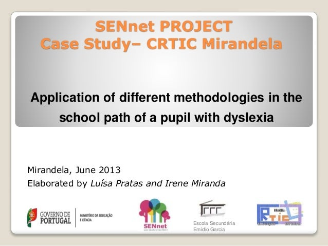 SENnet PROJECT Case Study– CRTIC Mirandela Application of different methodologies in the school path of a pupil with dysle...