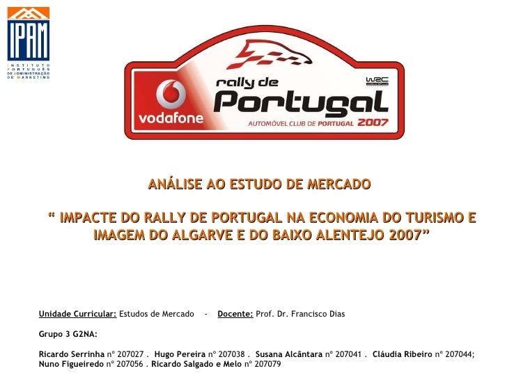 """ANÁLISE AO ESTUDO DE MERCADO  """"  IMPACTE DO RALLY DE PORTUGAL NA ECONOMIA DO TURISMO E IMAGEM DO ALGARVE E DO BAIXO ALENTE..."""