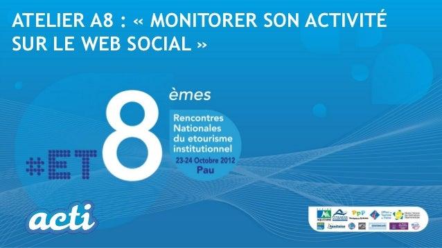ATELIER A8 : « MONITORER SON ACTIVITÉSUR LE WEB SOCIAL »