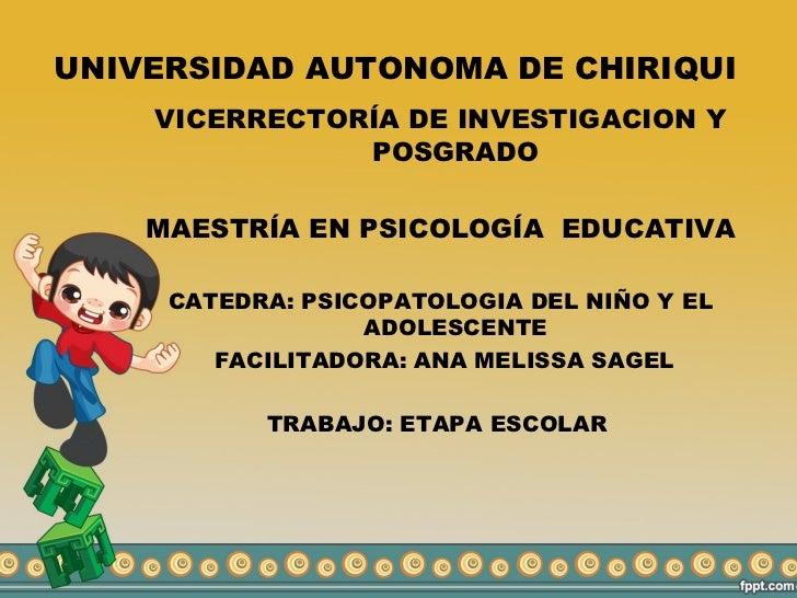 UNIVERSIDAD AUTONOMA DE CHIRIQUI    VICERRECTORÍA DE INVESTIGACION Y               POSGRADO    MAESTRÍA EN PSICOLOGÍA EDUC...