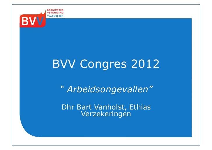 """BVV Congres 2012 """" Arbeidsongevallen"""" Dhr Bart Vanholst, Ethias      Verzekeringen"""
