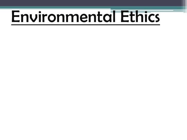 Environmental Ethics<br />