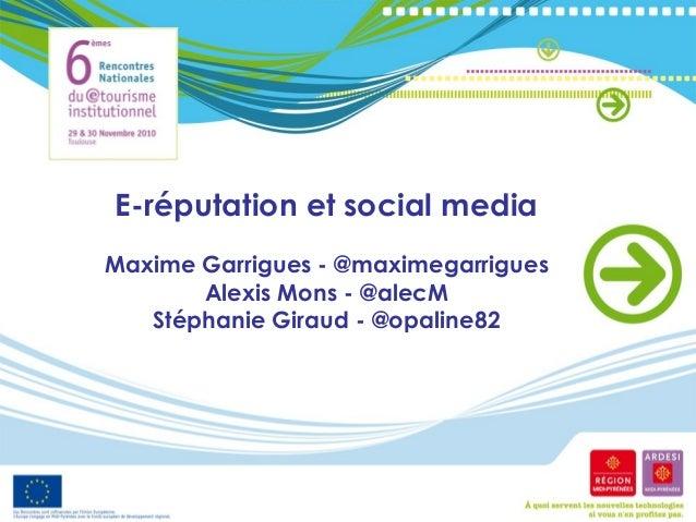 E-réputation et social media Maxime Garrigues - @maximegarrigues Alexis Mons - @alecM Stéphanie Giraud - @opaline82