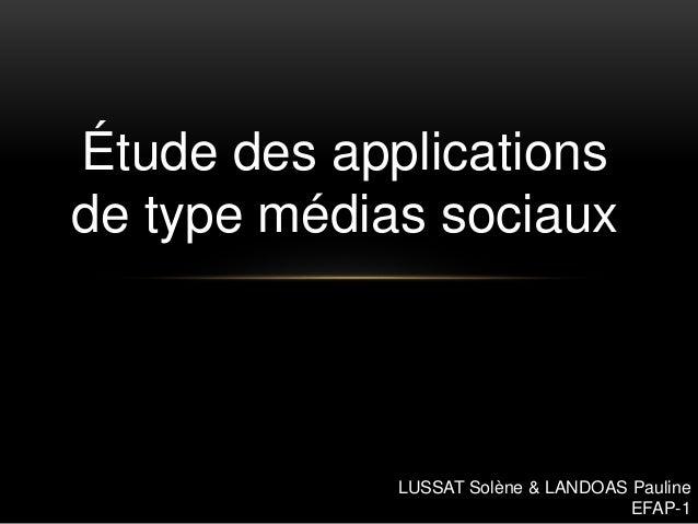 Étude des applications  de type médias sociaux  LUSSAT Solène & LANDOAS Pauline  EFAP-1