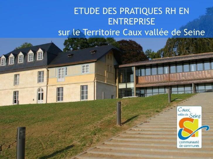 ETUDE DES PRATIQUES RH EN              ENTREPRISEsur le Territoire Caux vallée de Seine