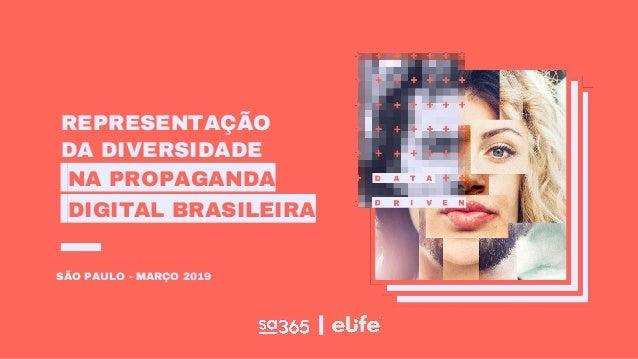 REPRESENTAÇÃO DA DIVERSIDADE NA PROPAGANDA DIGITAL BRASILEIRA SÃO PAULO - MARÇO 2019