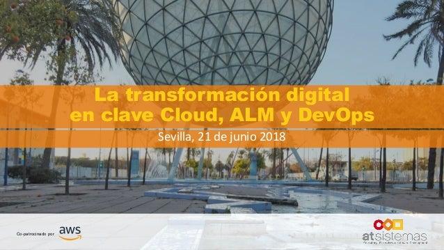 La transformación digital en clave Cloud, ALM y DevOps Sevilla, 21 de junio 2018