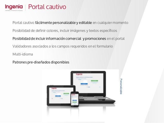 Portal cautivo Personalizable Portal cautivo fácilmente personalizable y editable en cualquier momento Posibilidad de defi...