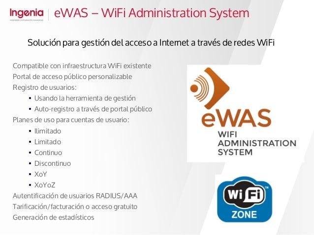 Solución para gestión del acceso a Internet a través de redes WiFi Compatible con infraestructura WiFi existente Portal de...
