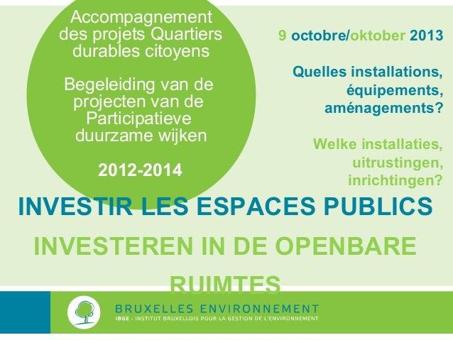 Accompagnement des projets Quartiers durables citoyens  9 octobre/oktober 2013  Begeleiding van de projecten van de Partic...