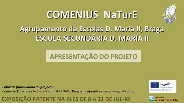 APRESENTAÇÃO  DO  PROJETO   COMENIUS    NaTurE   Agrupamento  de  Escolas  D.  Maria  II,  Braga ...