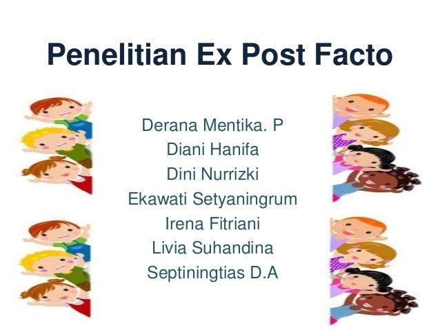 Penelitian Ex Post Facto      Derana Mentika. P         Diani Hanifa         Dini Nurrizki     Ekawati Setyaningrum       ...