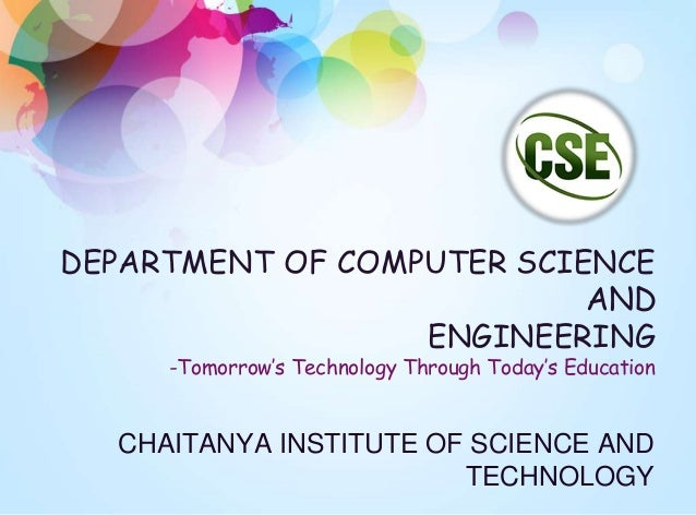 DEPARTMENT OF COMPUTER SCIENCE AND ENGINEERING -Tomorrow's Technology Through Today's Education CHAITANYA INSTITUTE OF SCI...