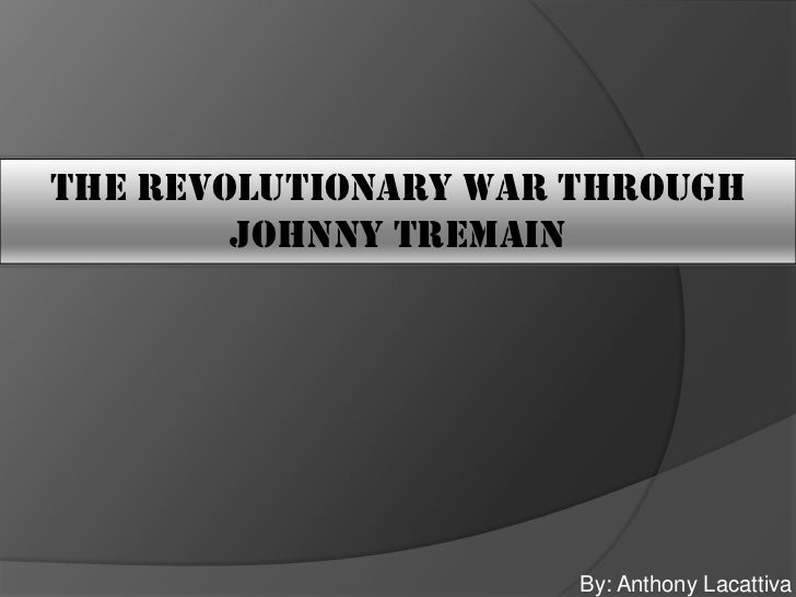 The Revolutionary War Through        Johnny Tremain                      By: Anthony Lacattiva
