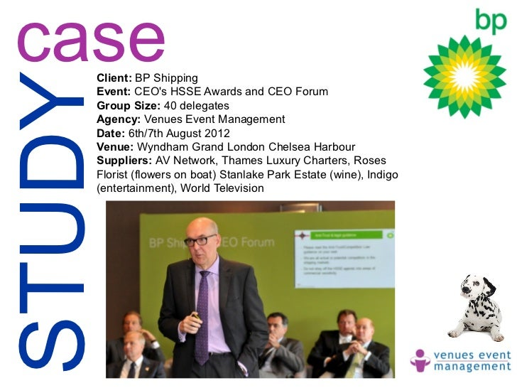 caseSTUDY    Client: BP Shipping    Event: CEOs HSSE Awards and CEO Forum    Group Size: 40 delegates    Agency: Venues Ev...