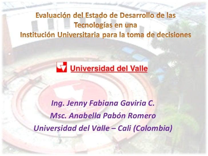 Ing. Jenny Fabiana Gaviria C.    Msc. Anabella Pabón RomeroUniversidad del Valle – Cali (Colombia)