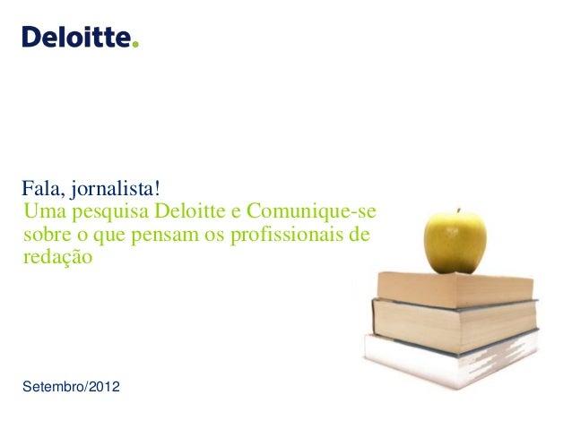Fala, jornalista!Uma pesquisa Deloitte e Comunique-sesobre o que pensam os profissionais deredaçãoSetembro/2012           ...