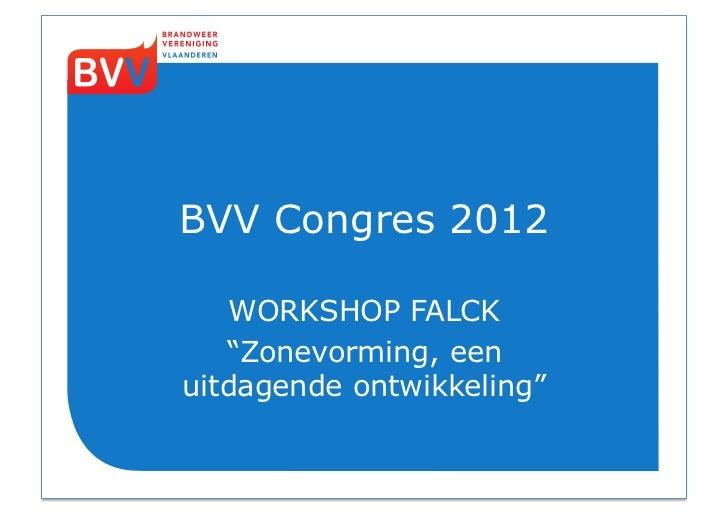"BVV Congres 2012   WORKSHOP FALCK   ""Zonevorming, eenuitdagende ontwikkeling"""
