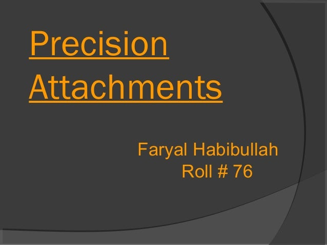 Precision Attachments Faryal Habibullah Roll # 76