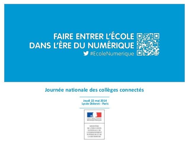 Journée nationale des collèges connectés Jeudi 22 mai 2014 Lycée Diderot - Paris