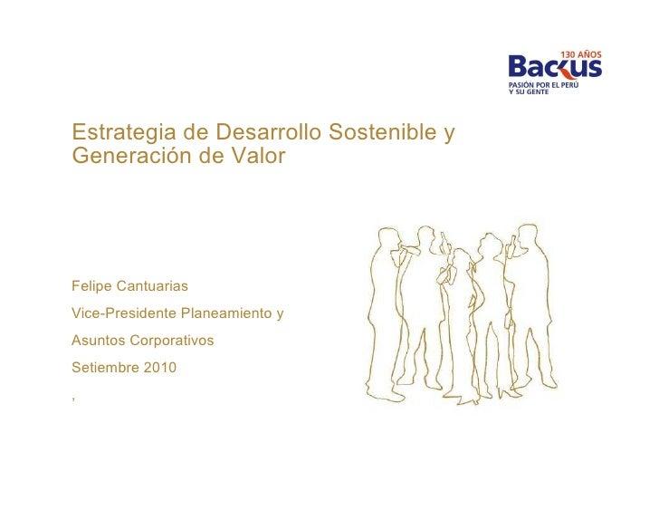 Estrategia de Desarrollo Sostenible y Generación de Valor     Felipe Cantuarias Vice-Presidente Planeamiento y Asuntos Cor...