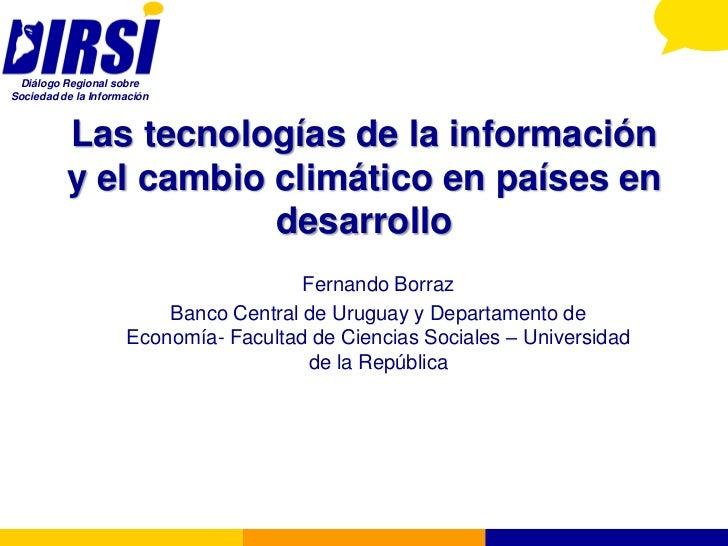 Diálogo Regional sobreSociedad de la Información          Las tecnologías de la información          y el cambio climático...