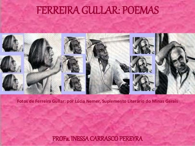 FERREIRA GULLAR: POEMAS Fotos de Ferreira Gullar: por Lúcia Nemer, Suplemento Literário do Minas Gerais PROFa. INESSACARRA...