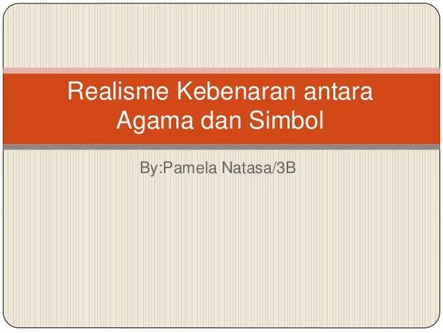 By:Pamela Natasa/3B Realisme Kebenaran antara Agama dan Simbol
